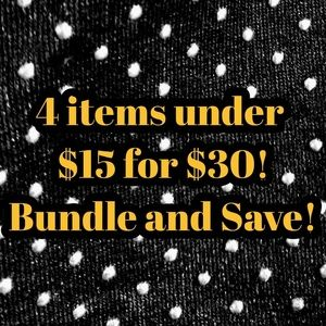 Bundle and Save! 4 items $15 or less for $30!